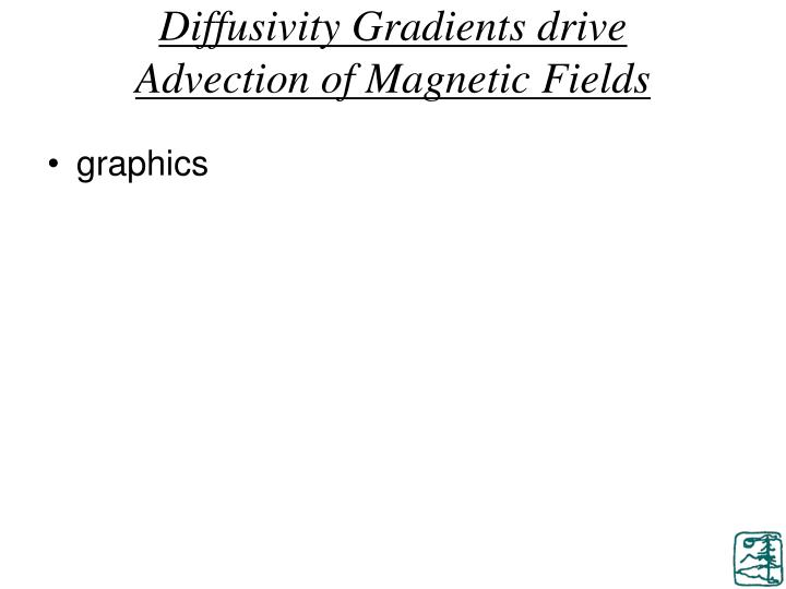 Diffusivity Gradients drive