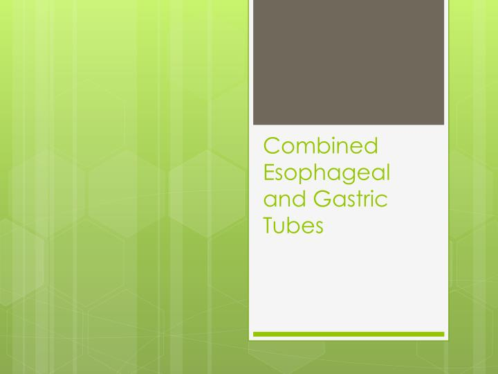 Combined Esophageal and Gastric Tubes