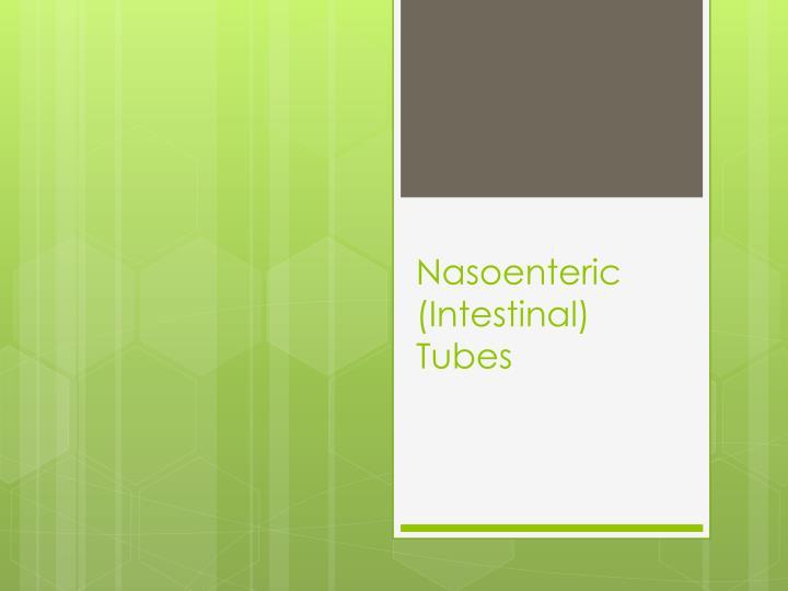Nasoenteric (Intestinal) Tubes