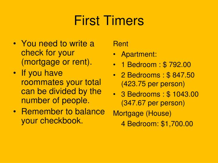 You need to write a check for your (mortgage or rent).