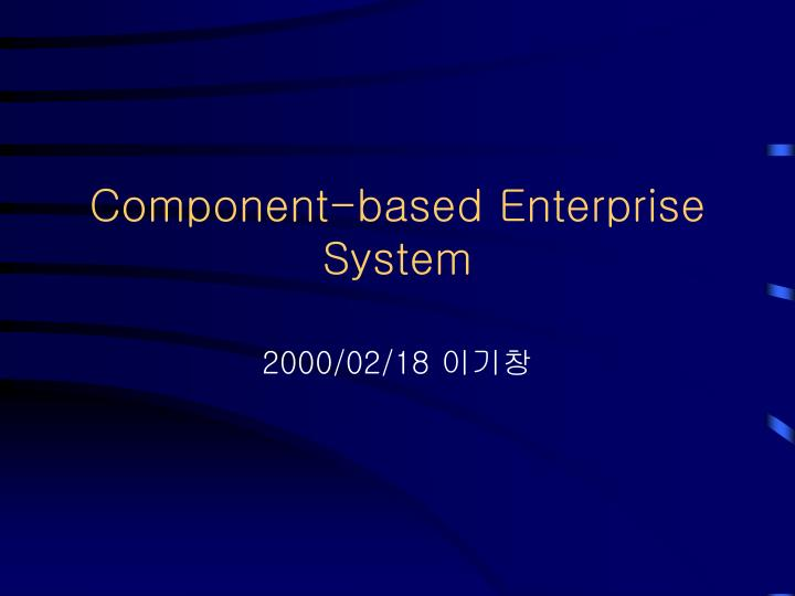 Component based enterprise system