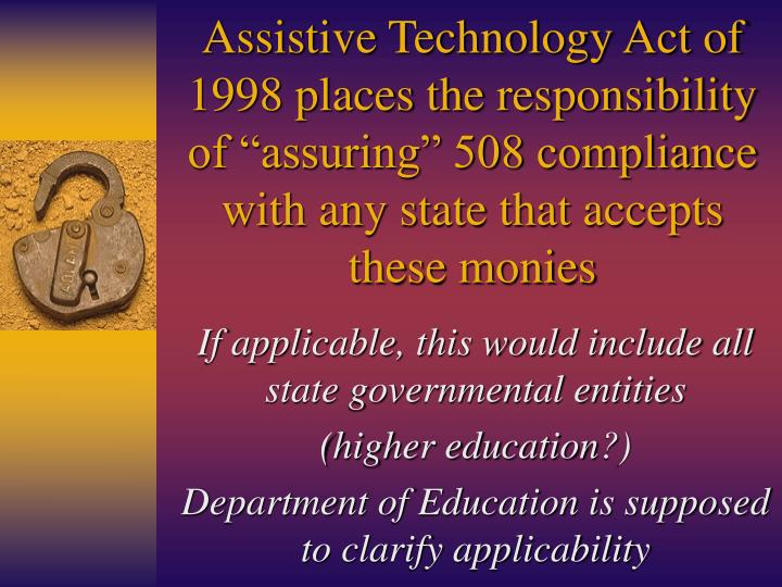 "Assistive Technology Act of 1998 places the responsibility of ""assuring"" 508 compliance with any state that accepts these monies"