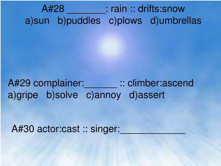 A#28 _______: rain :: drifts:snow