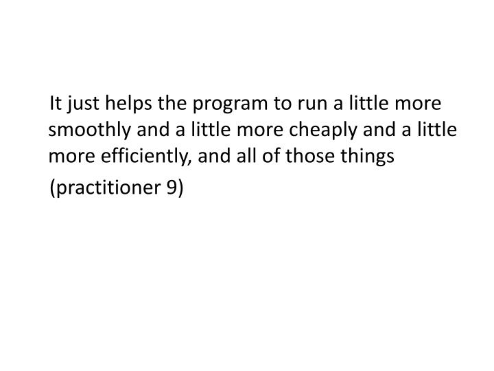 It just helps the program to run a little more smoothly and a little more cheaply and a little more efficiently, and all of those things