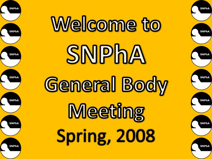 welcome to snpha general body meeting spring 2008