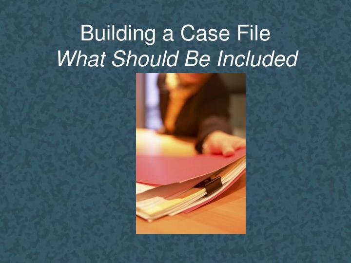 Building a Case File