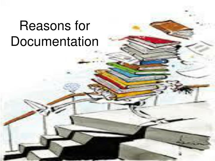 Reasons for Documentation