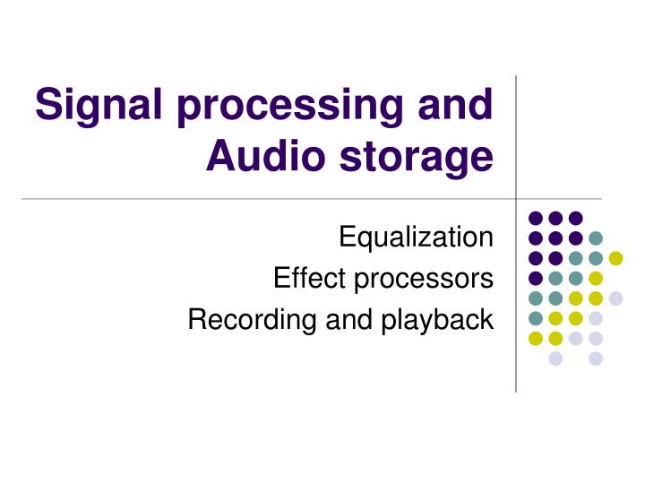 Signal processing and Audio storage