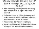 we now return to josiah in the 18 th year of his reign 2k 22 3 7 2chr 34 8 13