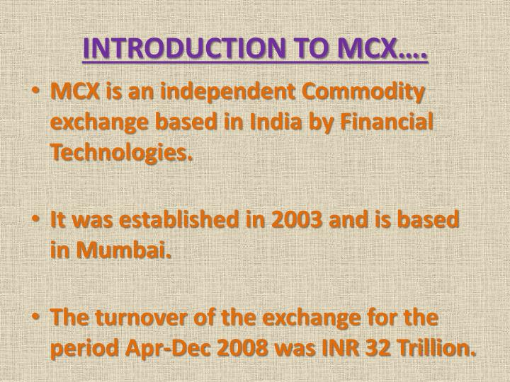 INTRODUCTION TO MCX….