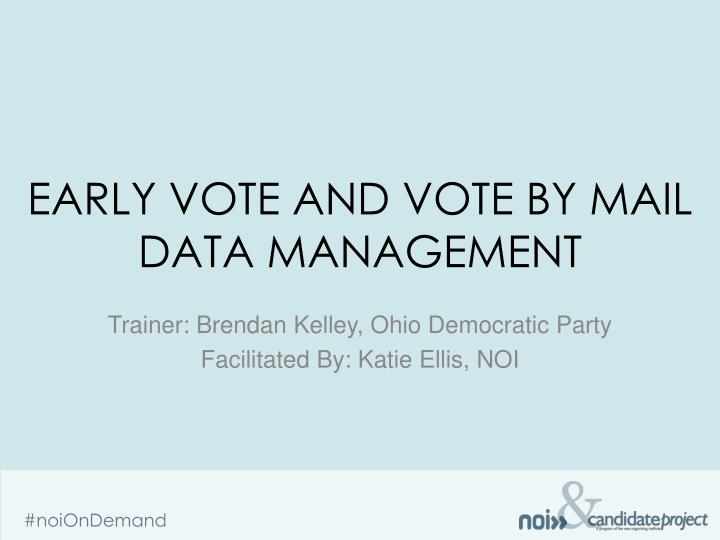 Early vote and vote by mail data management