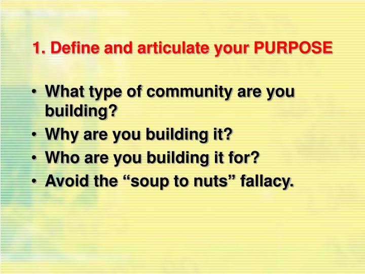 1. Define and articulate your PURPOSE