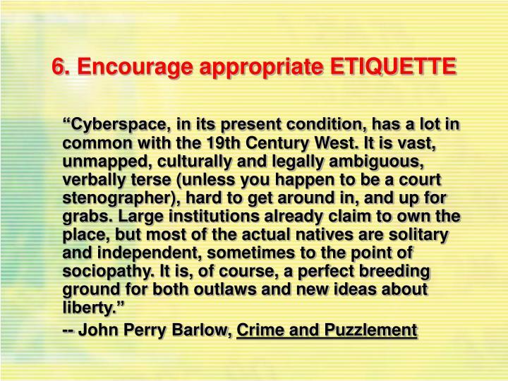 6. Encourage appropriate ETIQUETTE