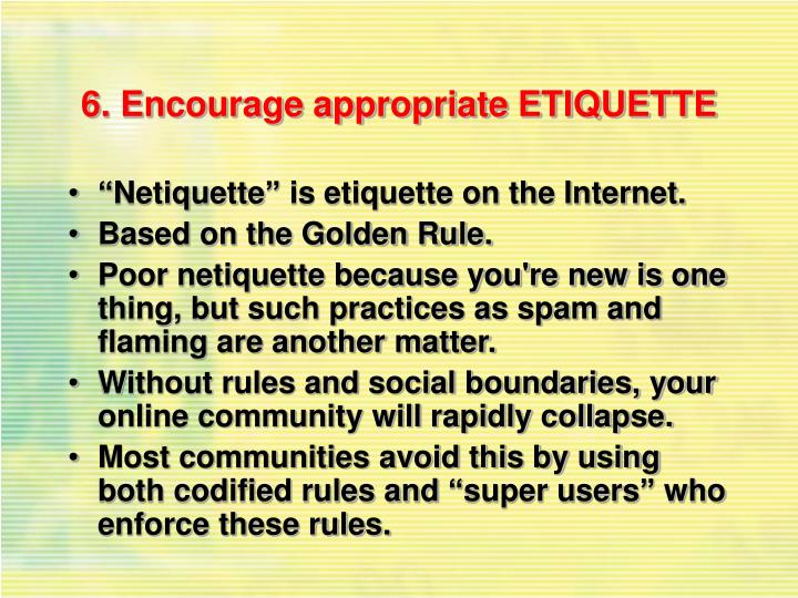 6. Encourage appropriate ETIQUETTE