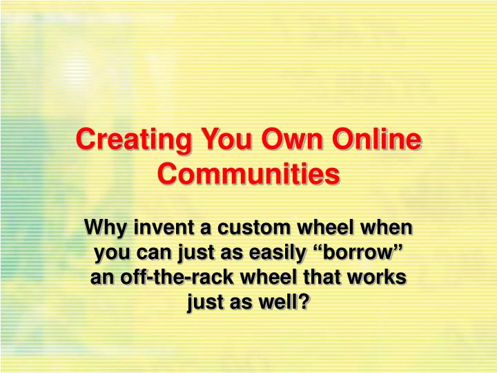 Creating You Own Online Communities