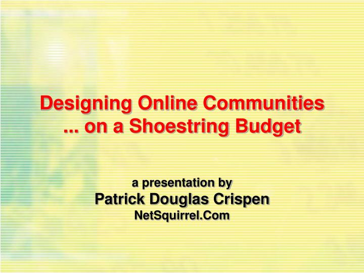 Designing Online Communities ... on a Shoestring Budget