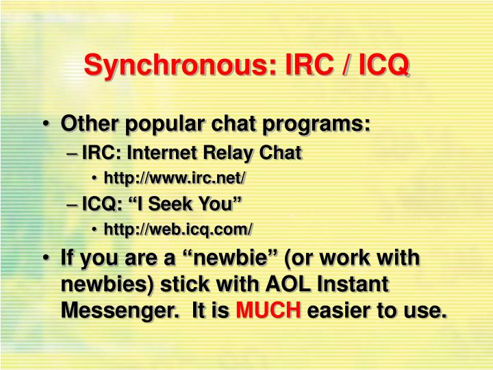Synchronous: IRC / ICQ