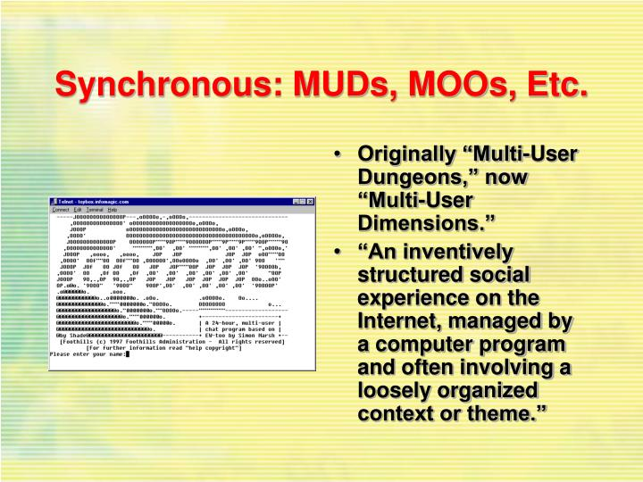 Synchronous: MUDs, MOOs, Etc.