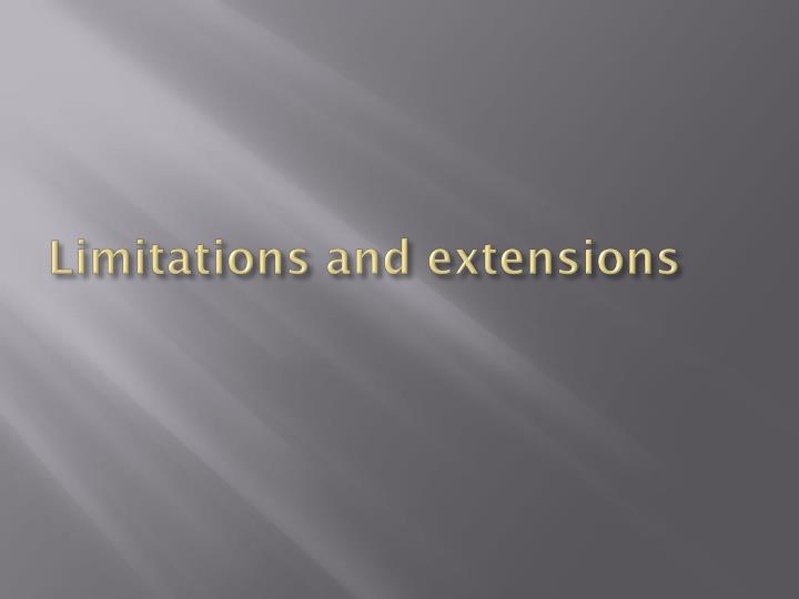 Limitations and extensions
