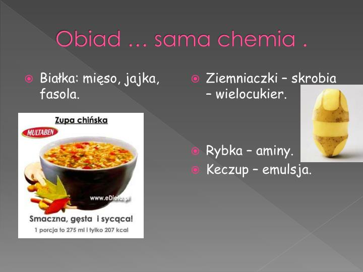 Obiad … sama chemia .