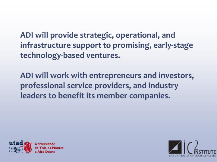 ADI will provide strategic, operational, and infrastructure support to promising, early-stage technology-based ventures.