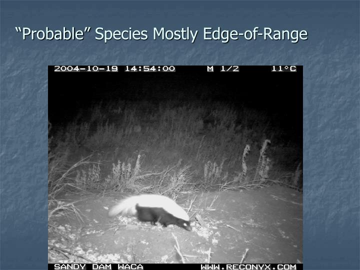 """Probable"" Species Mostly Edge-of-Range"