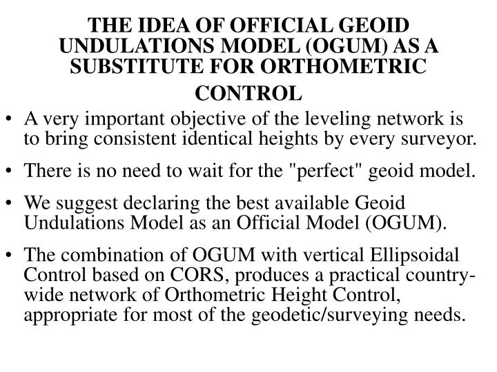 THE IDEA OF OFFICIAL GEOID UNDULATIONS MODEL (OGUM) AS A SUBSTITUTE FOR ORTHOMETRIC CONTROL