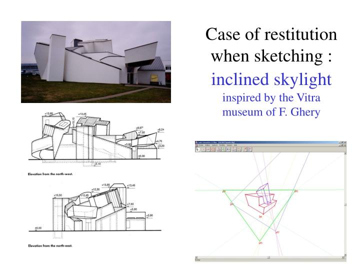 Case of restitution when sketching :
