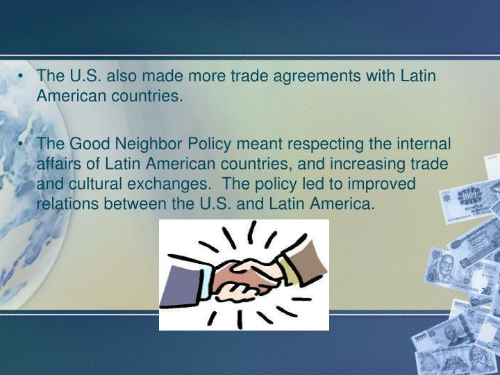 The U.S. also made more trade agreements with Latin American countries.