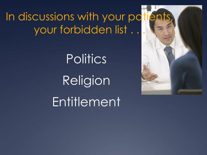 In discussions with your patients, your forbidden list . . .