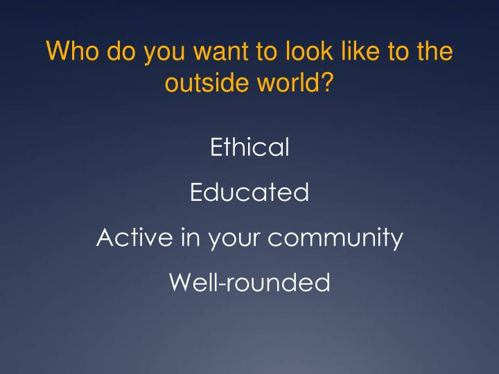 Who do you want to look like to the outside world?