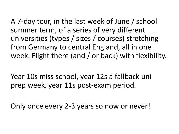 A 7-day tour, in the last week of June / school summer term, of a series of very different universit...
