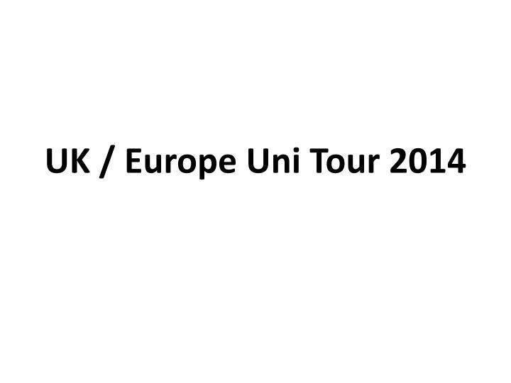Uk europe uni tour 2014