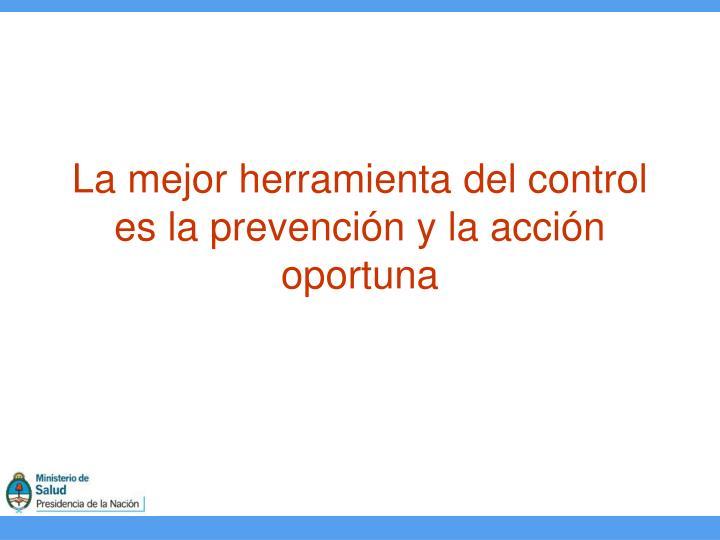 La mejor herramienta del control es la prevención y la acción oportuna
