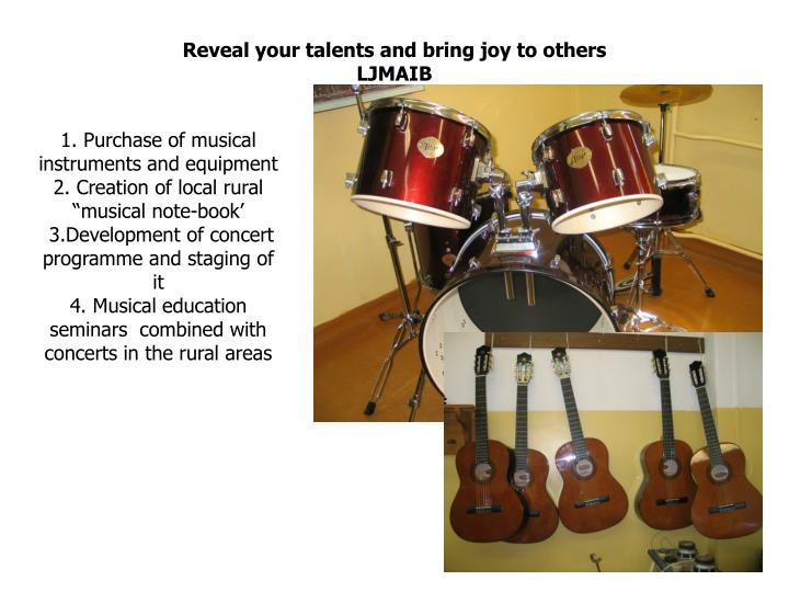 Reveal your talents and bring joy to others