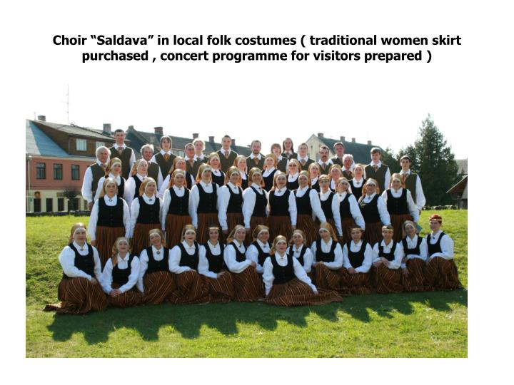 "Choir ""Saldava"" in local folk costumes ( traditional women skirt purchased , concert programme for visitors prepared )"