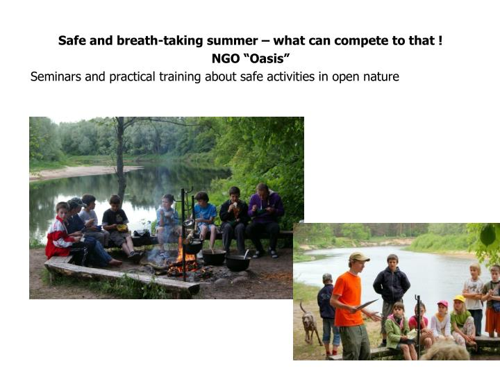 Safe and breath-taking summer – what can compete to that !