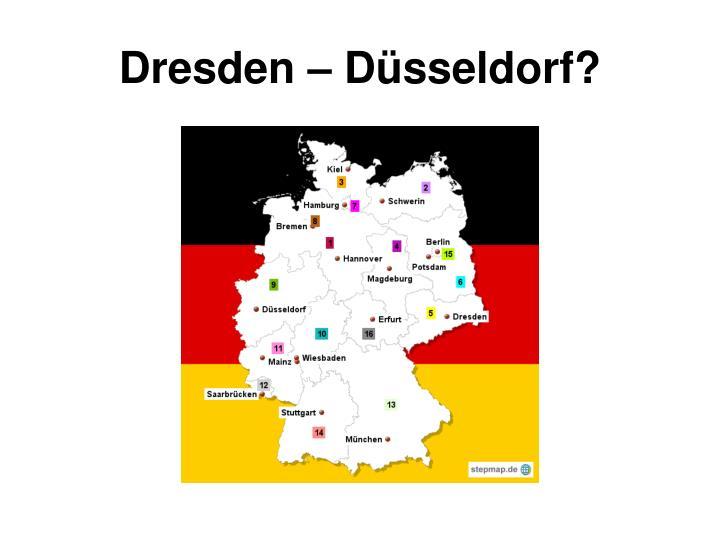 Dresden – Düsseldorf?