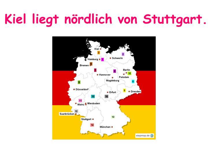 Kiel liegt nördlich von Stuttgart.
