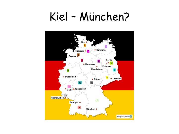 Kiel – München?