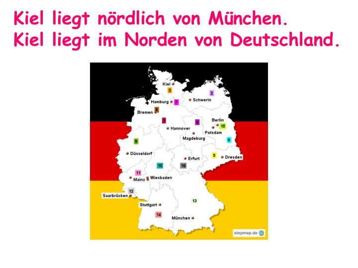 Kiel liegt nördlich von München.