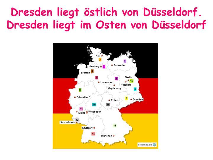Dresden liegt östlich von Düsseldorf.