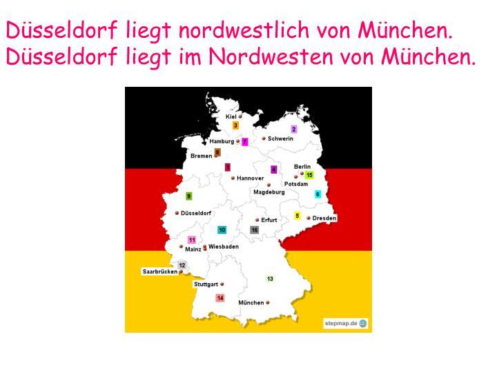Düsseldorf liegt nordwestlich von München.