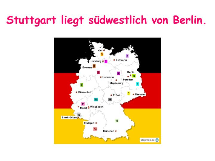 Stuttgart liegt südwestlich von Berlin.