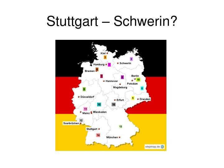 Stuttgart – Schwerin?