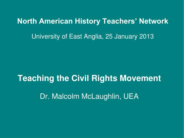 Teaching the civil rights movement dr malcolm mclaughlin uea