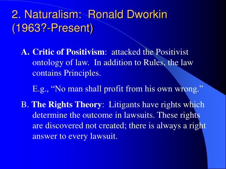 2. Naturalism:  Ronald Dworkin (1963?-Present)