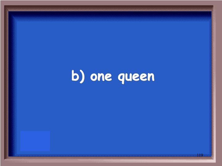 b) one queen