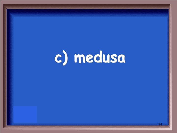 c) medusa