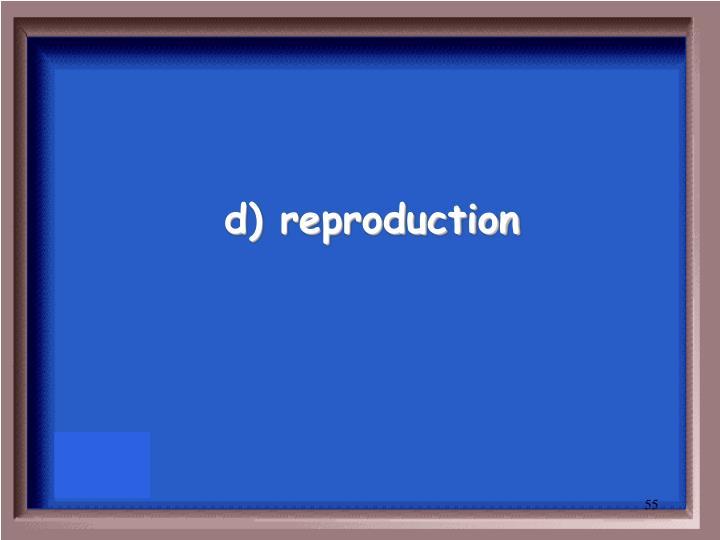 d) reproduction